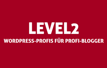 Level2 - WordPress-Profis für Profi-Blogger